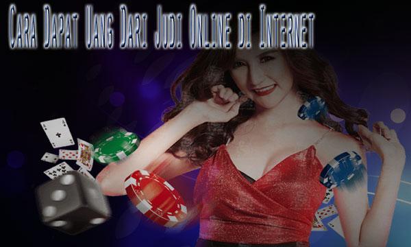 Cara-Dapat-Uang-Dari-Judi-Online-di-Internet